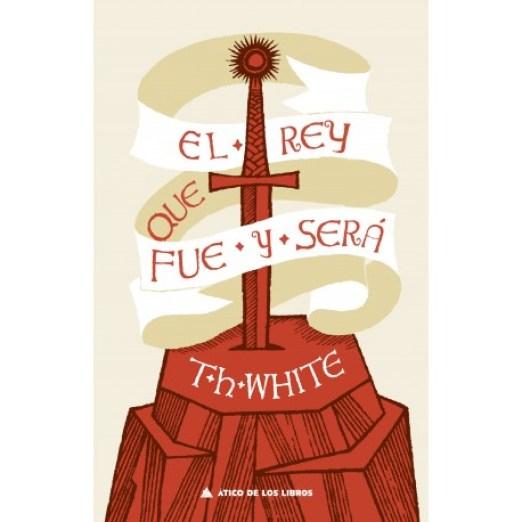 """""""El rey que fue y será"""", de T. H. White."""