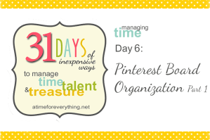 Managing Time, Talent, and Treasure, Day 6: Pinterst Board Organization Part 1