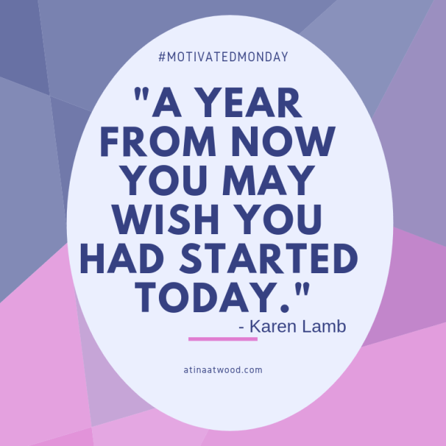 a year from now you may wish you had started today.