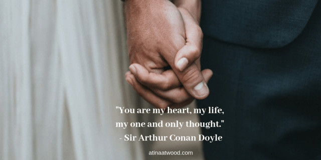 """""""You are my heart, my life, my one and only thought."""" - Sir Arthur Conan Doyle.png"""