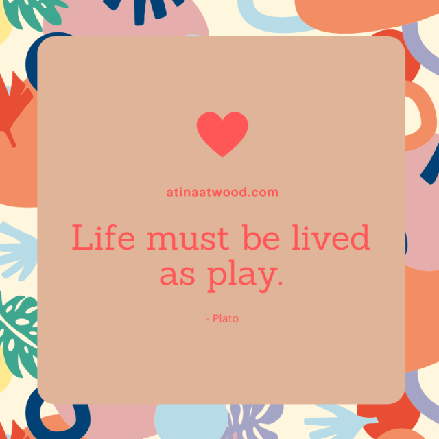 life-must-be-lived-as-play