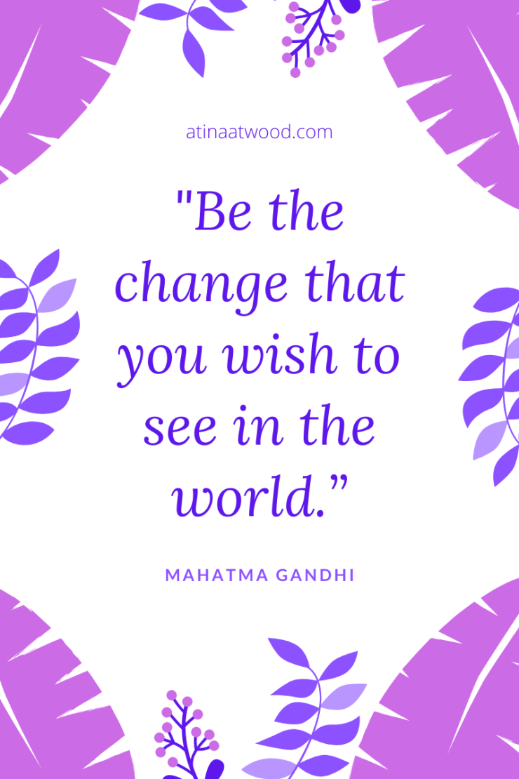 "Be the change that you wish to see in the world.""-2"