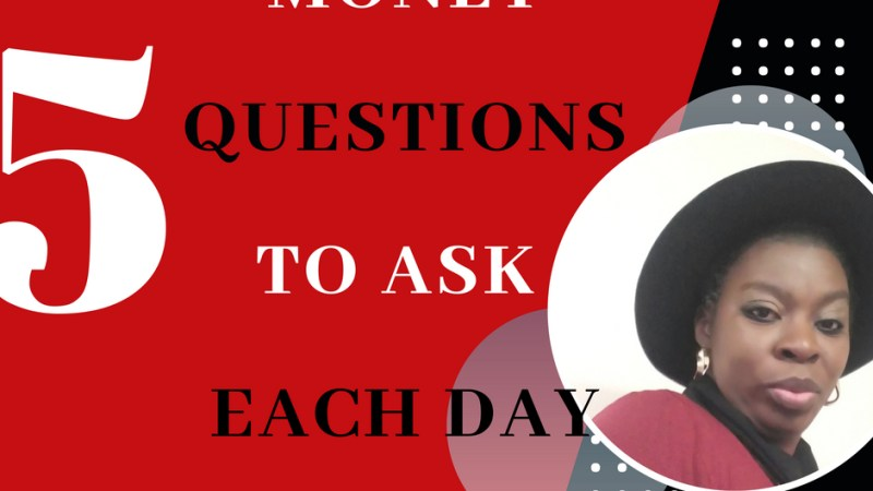 5 Money Questions To ASK Each Day