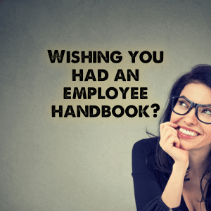 Wishing You Had An Employee Handbook?
