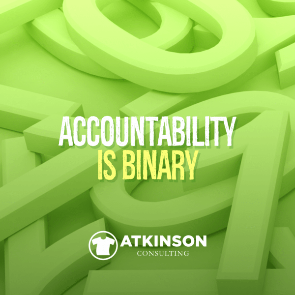 Accountability Is Binary - Marshall Atkinson