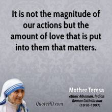 mother-teresa-quote-it-is-not-the-magnitude-of-our-actions-but-the-amount-of