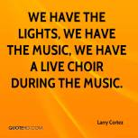 larry-cortez-quote-we-have-the-lights-we-have-the-music-we-have-a