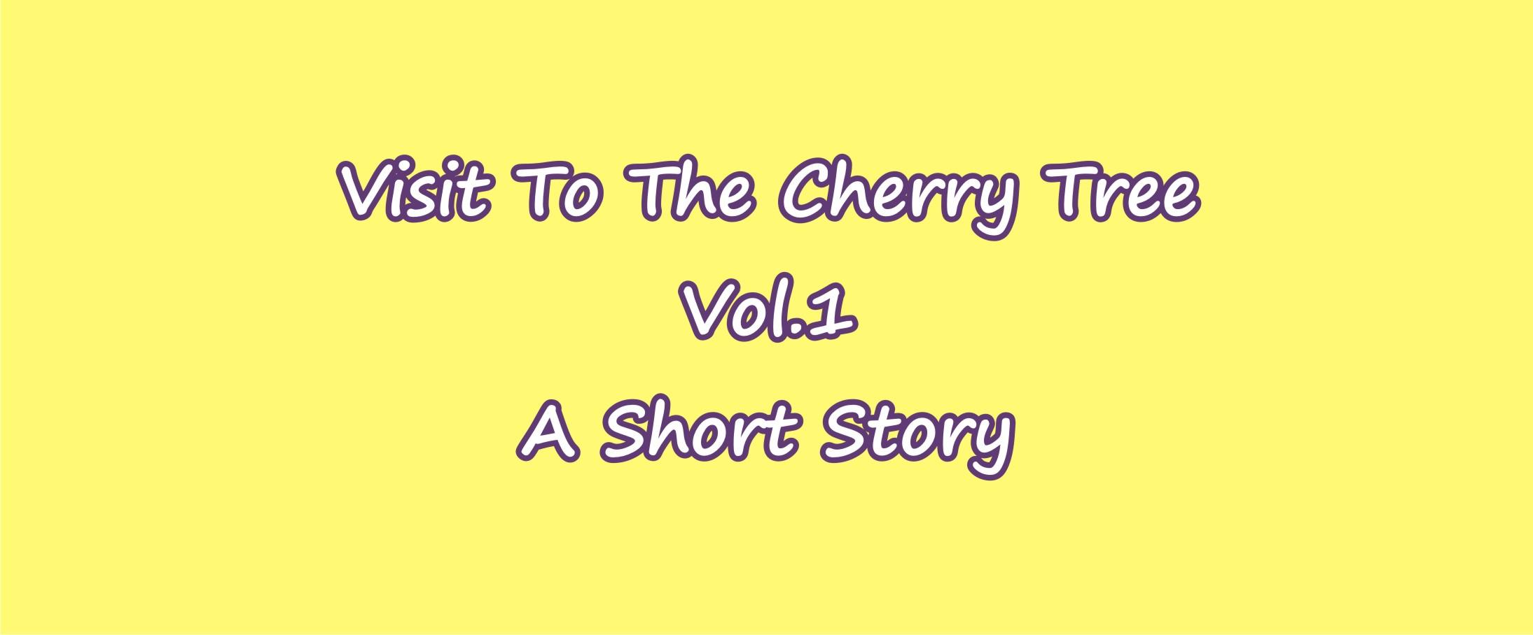 Visit to the Cherry tree Vol. 1