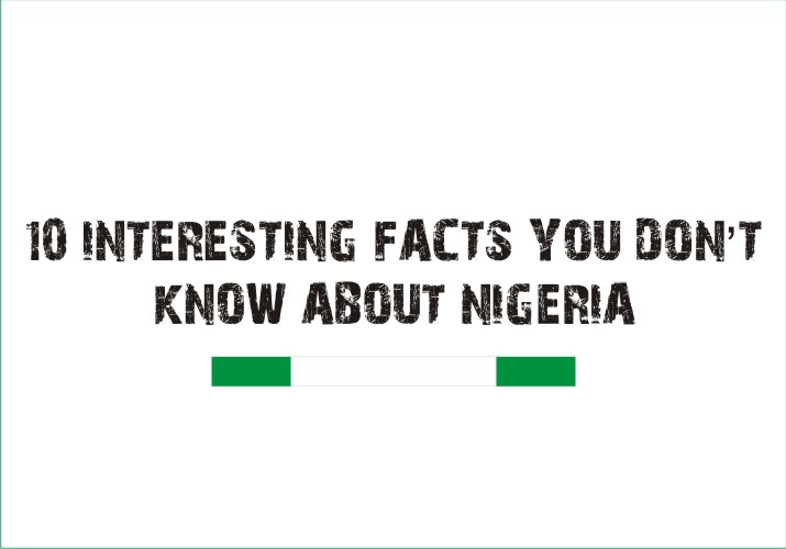 10 interesting facts you don't know about Nigeria