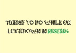 Things to do while on lockdown in Nigeria