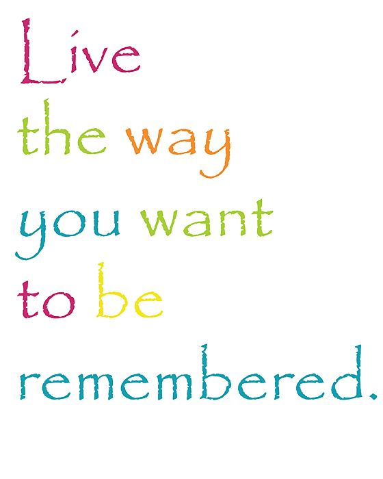 LIVE TO BE REMEMBERED, A Poem