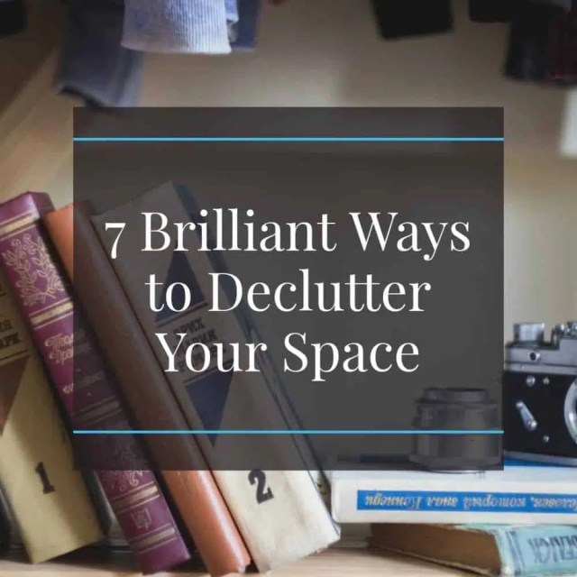 7 Brilliant Ways to Declutter Your Space