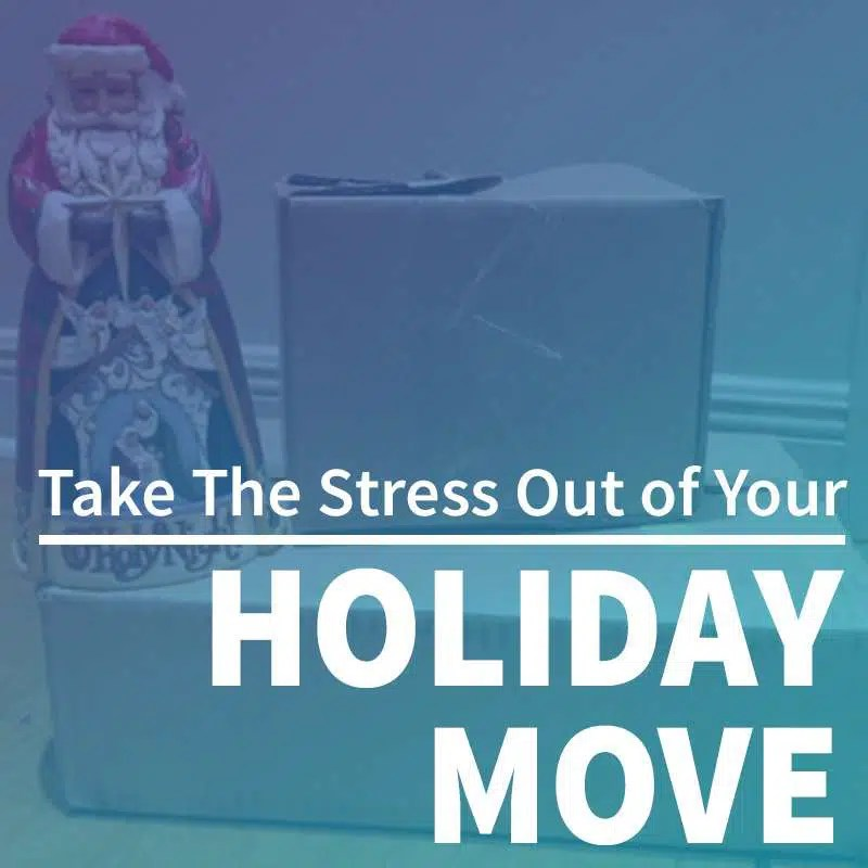 Take the Stress Out of Your Holiday Move