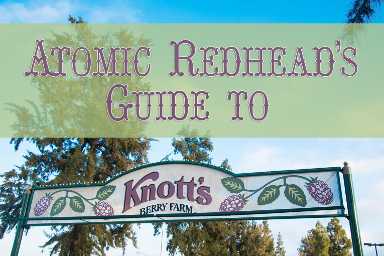 Atomic Redhead' Guide to Knott's Berry Farm