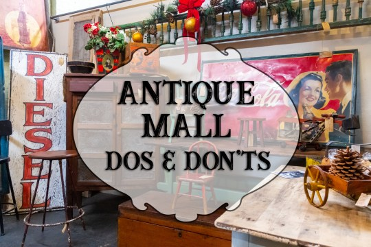 "Image of an antique booth filled with vintage signs and furniture, a text overall reads ""Antique Mall Dos and Dont's"""