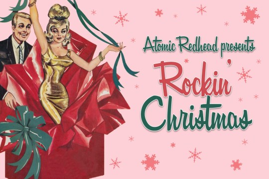 "An illustration of a woman in a gold dress coming out of a large red Christmas present, a man in a suit and tie looks at her. Red and green script reads ""Atomic Redhead presents Rockin' Christmas."