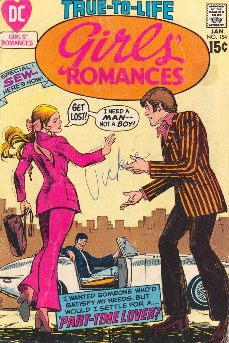 "True-to-Life Girls' Romances. A woman in a pink pantsuit waves goodbye to a man in an orange and black stripe jacket as she walks toward a white sports car with another man inside, her speech bubble reads ""Get lost! I need a man -- Not a boy!"" a text box near the bottom reads ""I wanted someone who'd satisfy my needs, but would I settle for a...part-time lover?"" Copyright Jan. 1971"