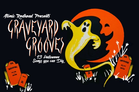 """Image of a yellow ghost rising from a tombstone. Another tombstone sits in the distance. A large orange crescent moon with a face sits to the right. Text reading """"Atomic Redhead Presents Graveyard Grooves 13 Halloween Songs you can Dig"""" sits on the left."""