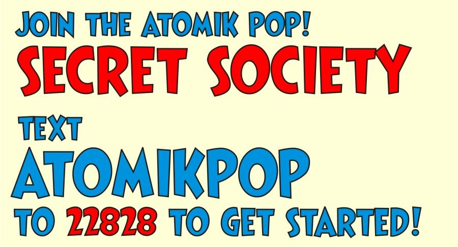 Join the Atomik Pop! Secret Society