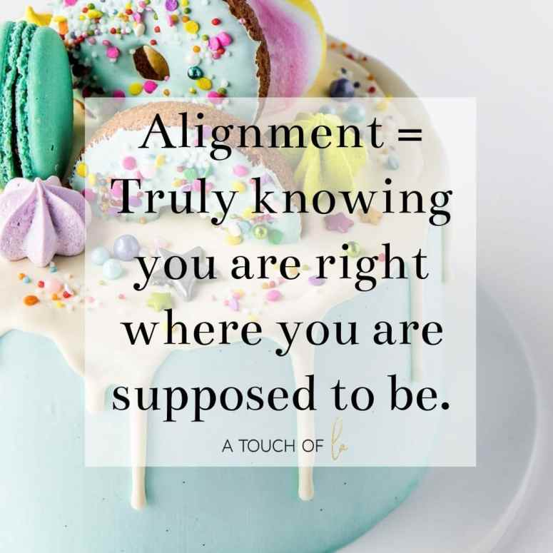 Alignment is knowing you are always in the right place