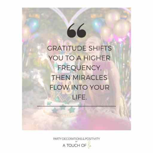 Gratitude shifts you to a higher frequency, the miracles flow into your life.