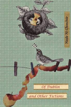 Of Dublin and Other Fictions by Nuala Ní Chonchúir (Tower Press)