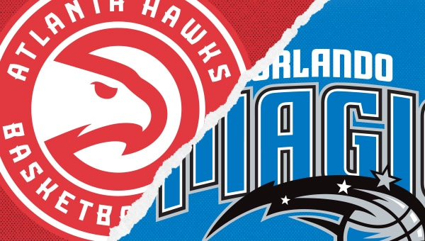 Atlanta Hawks vs. Orlando Magic