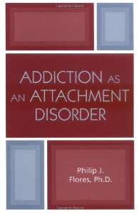 Flores, Addiction as Attachment Disorder