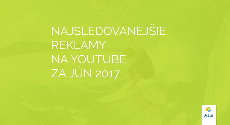 Najsledovanejšie reklamy, jún 2017