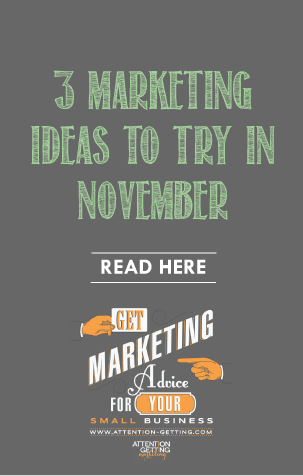3 Marketing Ideas To Try In November Attention Getting Marketing