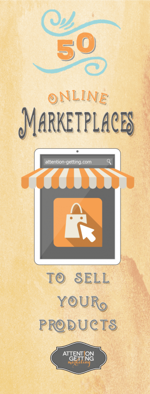 50 Online Marketplaces to Sell Your Products at from Attention Getting Marketing