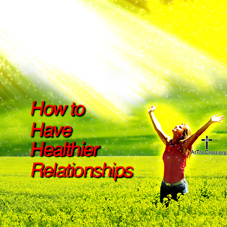 How to Have Healthier Relationships