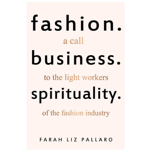 FASHION. BUSINESS. SPIRITUALITY: A call to the light workers of the fashion industry