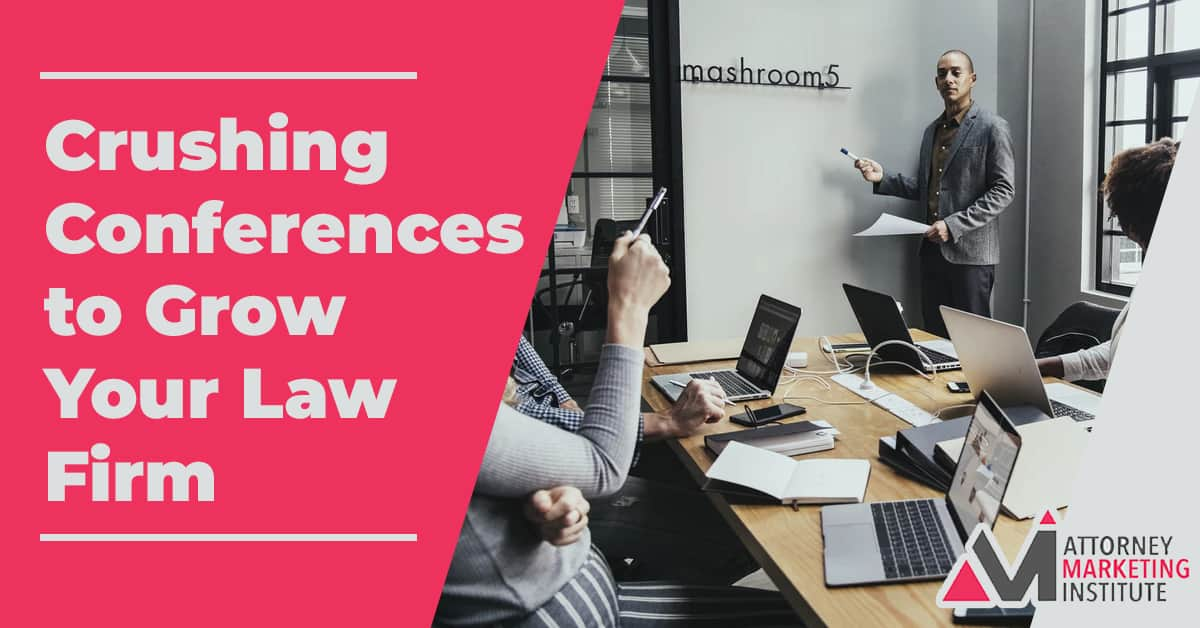 13: Crushing Conferences to Grow Your Law Firm