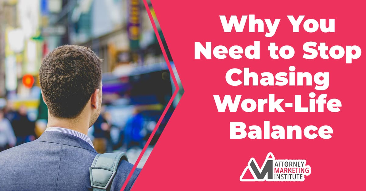3: Why You Need to Stop Chasing Work-Life Balance