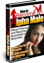 How to Become an Alpha Male by John Alexander