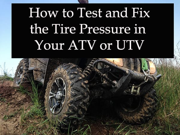 How To Check And Fix The Tire Pressure Of Your Atv Or Utv