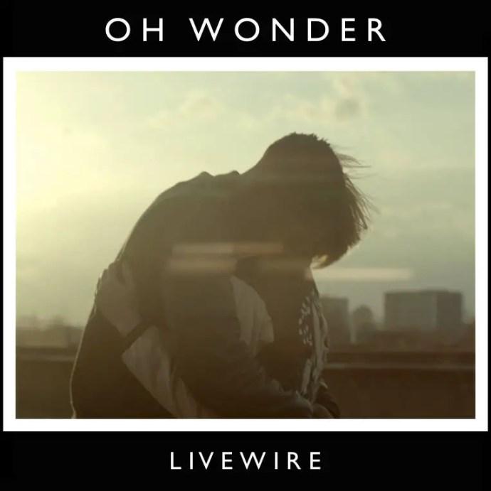 09. Livewire - Oh Wonder