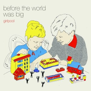 Before the World Was Big - Girlpool