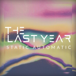 Static Automatic - The Last Year