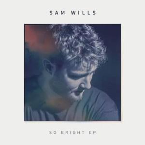 So Bright EP - Sam Wills
