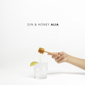"""Gin & Honey"" - ALIA"