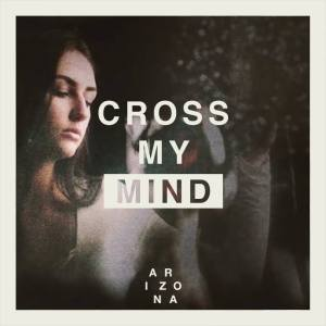 """Cross My Mind"" - ARIZONA"