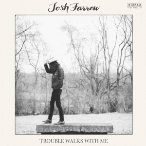 Trouble Walks with Me - Josh Farrow