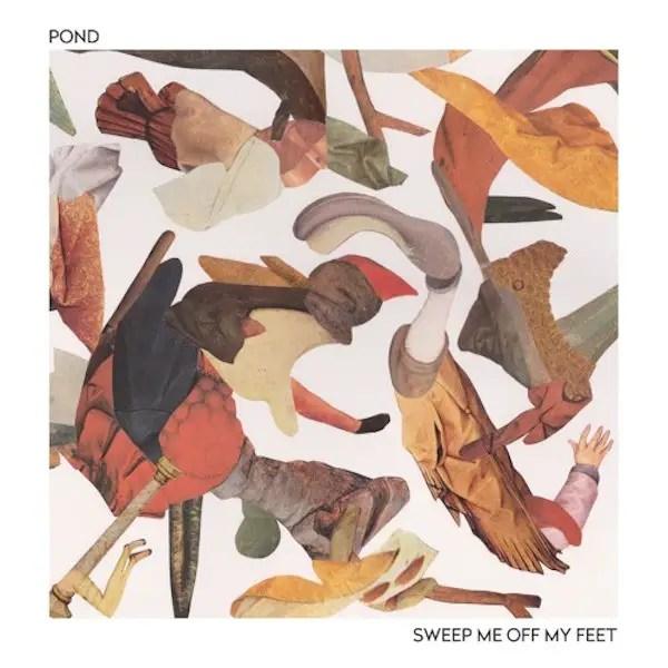 """Sweep Me Off My Feet"" - POND"