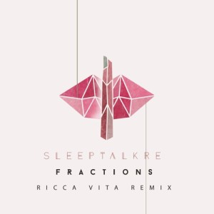 """Fractions"" remix - Sleeptalkre"