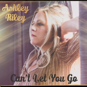 Can't Let You Go - Ashley Riley album art