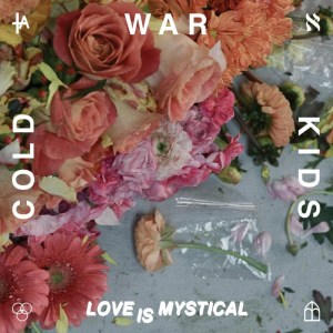 Love is Mystical - Cold War Kids