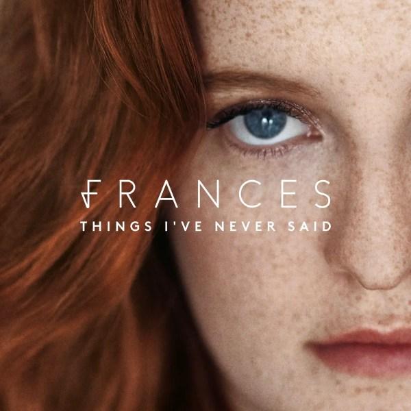 Things I've Never Said - Frances