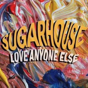 Love Anyone Else - Sugarhouse